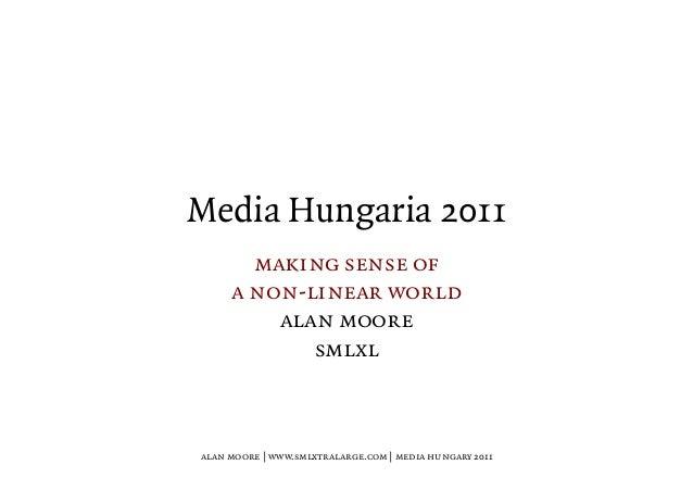 Media Hungaria 2011 making sense of a non-linear world alan moore smlxl alan moore   www.smlxtralarge.com   media hungary ...