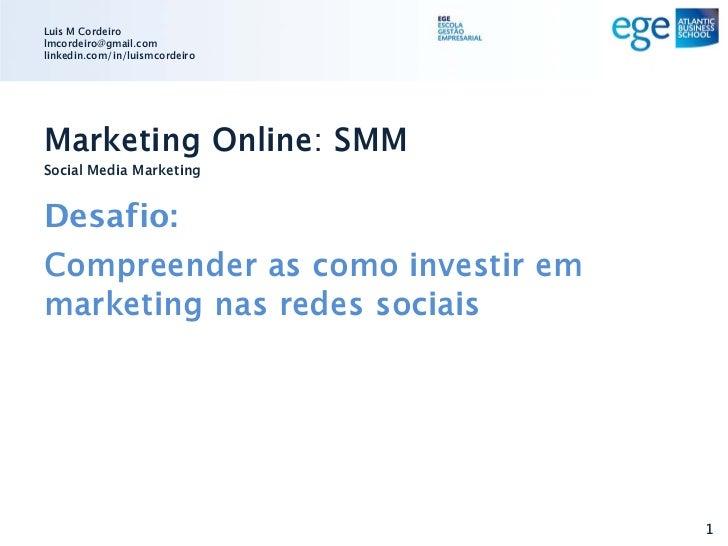 Luis M Cordeirolmcordeiro@gmail.comlinkedin.com/in/luismcordeiroMarketing Online: SMMSocial Media MarketingDesafio:Compree...