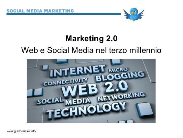 Marketing 2.0          Web e Social Media nel terzo millenniowww.giannirusso.info