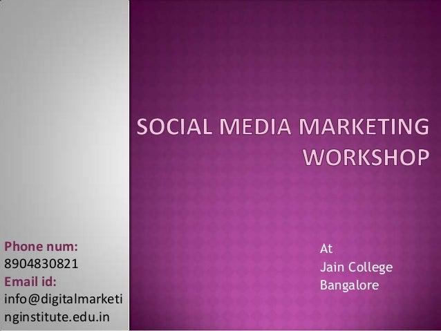 At Jain College Bangalore Phone num: 8904830821 Email id: info@digitalmarketi nginstitute.edu.in