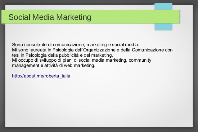 Social Media Marketing Sono consulente di comunicazione, marketing e social media. Mi sono laureata in Psicologia dell'Org...