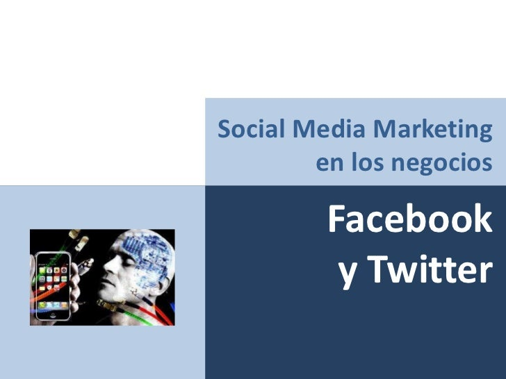 Social Media Marketing en los negocios<br />Facebook <br />y Twitter<br />