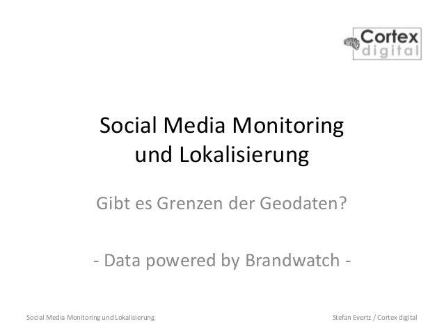 Social Media Monitoring und Lokalisierung Stefan Evertz / Cortex digital Social Media Monitoring und Lokalisierung Gibt es...
