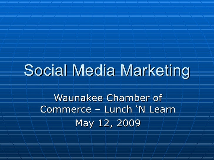 Social Media Marketing Waunakee Chamber of Commerce – Lunch 'N Learn May 12, 2009
