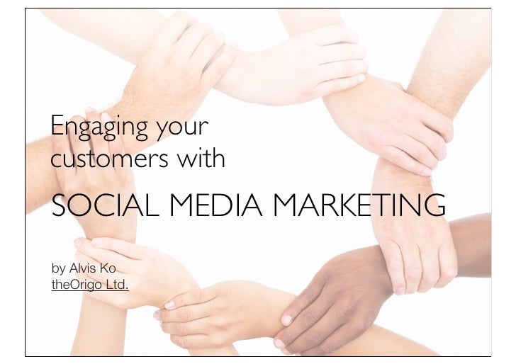 Engaging your  customers with Social Media Marketing