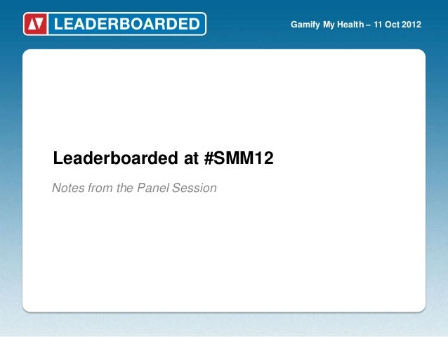 Gamify My Health – 11 Oct 2012Leaderboarded at #SMM12Notes from the Panel Session