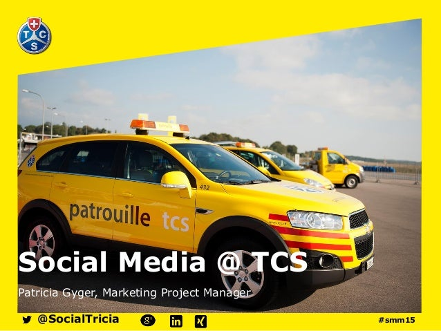 Social Media @ TCS Patricia Gyger, Marketing Project Manager @SocialTricia #smm15