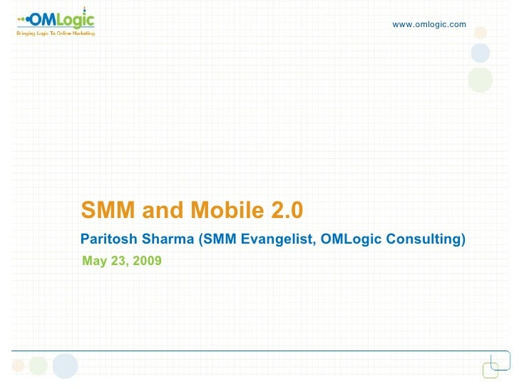 www.omlogic.com     SMM and Mobile 2.0 Paritosh Sharma (SMM Evangelist, OMLogic Consulting) May 23, 2009