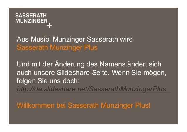 Aus Musiol Munzinger Sasserath wirdSasserath Munzinger PlusUnd mit der Änderung des Namens ändert sichauch unsere Slidesha...
