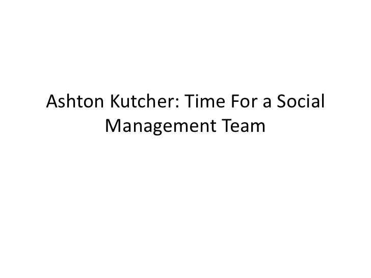 Ashton Kutcher: Time For a Social      Management Team