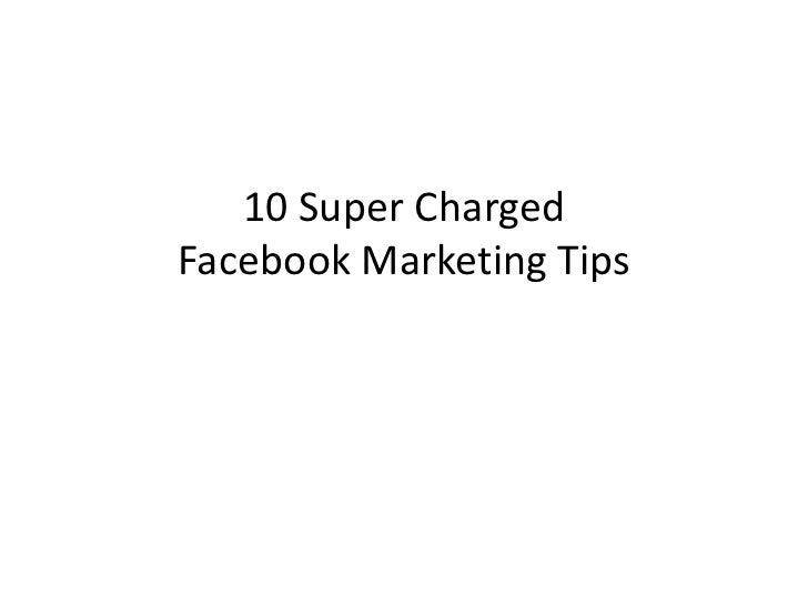 10 Super Charged Facebook Marketing Tips - Social Media