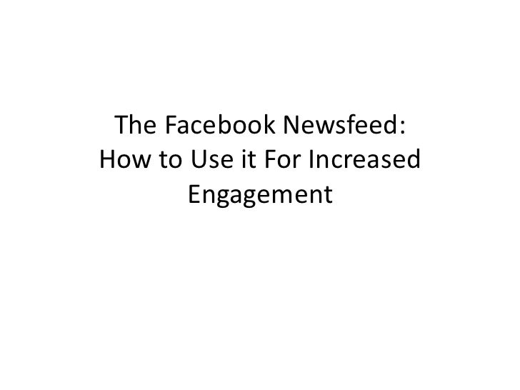 The Facebook Newsfeed:How to Use it For Increased       Engagement