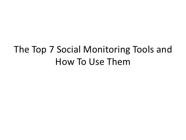The Top 7 Social Monitoring Tools and         How To Use Them