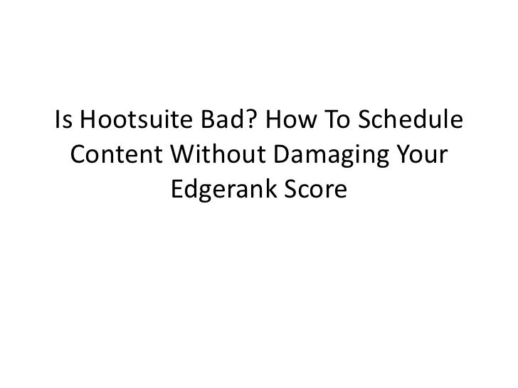 Is HootSuite Bad?  How to Schedule Content Without Damaging Your Edgerank Score