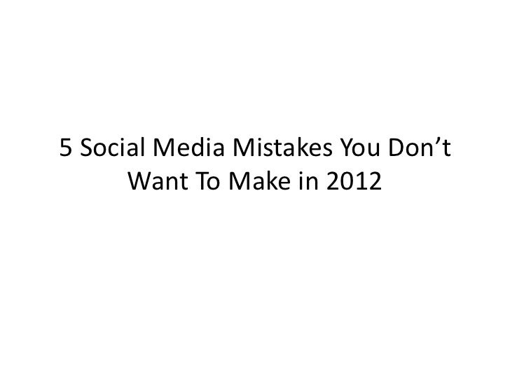 5 Social Media Mistakes You Don't Want to Make in 2012