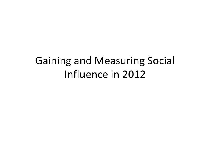 Gaining and Measuring Social Influence in 2012 - Social Media