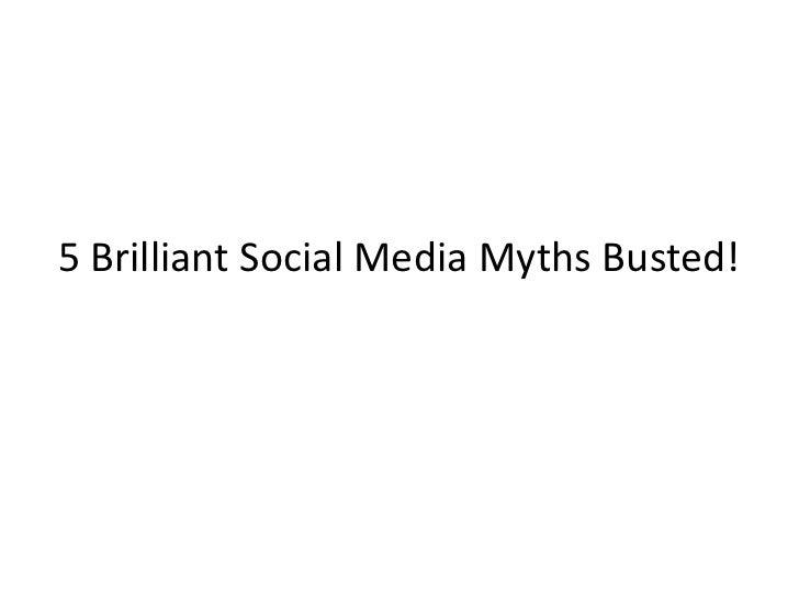 5 Brilliant Social Media Myths Busted!