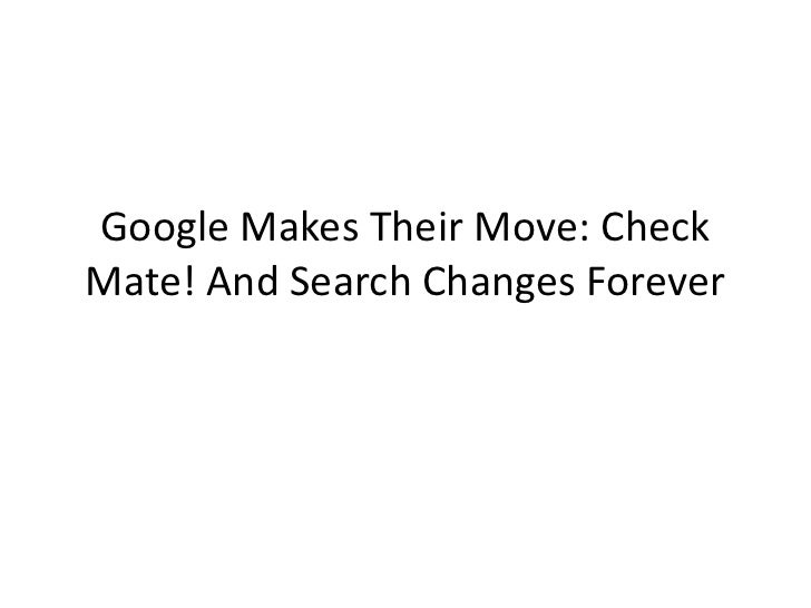 Google Makes Their Move Check Mate and Search Changes Forever