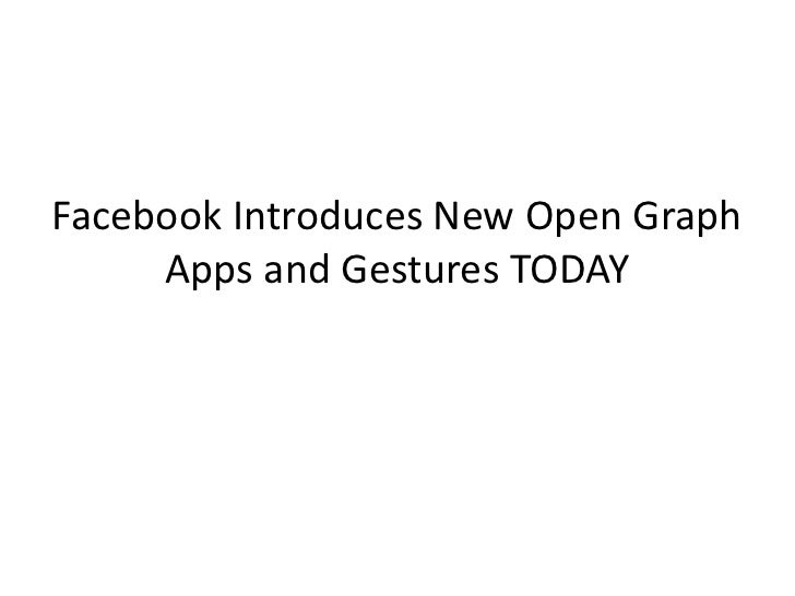 Facebook Introduces New Open Graph     Apps and Gestures TODAY