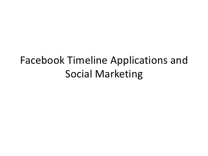 Facebook Timeline Applications and        Social Marketing
