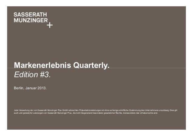 Markenerlebnis Quarterly.Edition #3.Berlin, Januar 2013.Jede Verwertung der von Sasserath Munzinger Plus GmbH erbrachten P...