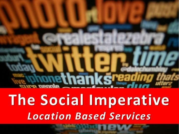 The Social Imperative    Location Based ServicesThe Social Media MasterClass 2011
