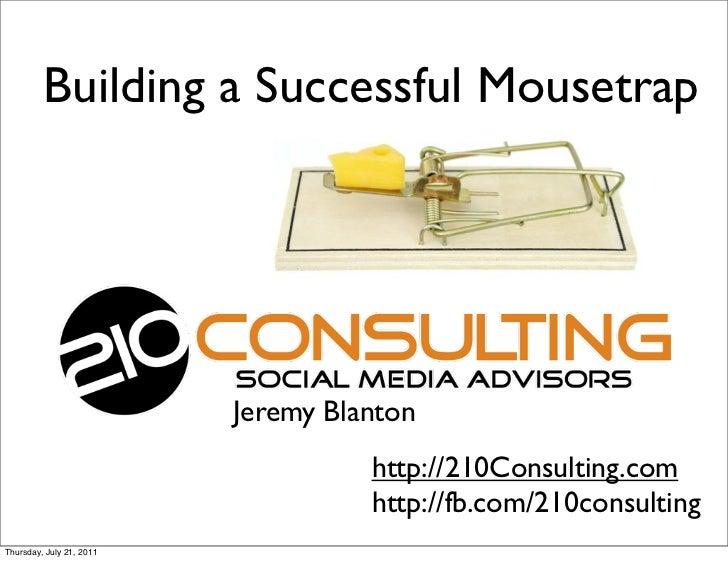 Building a Successful Mousetrap                          Jeremy Blanton                                    http://210Consu...