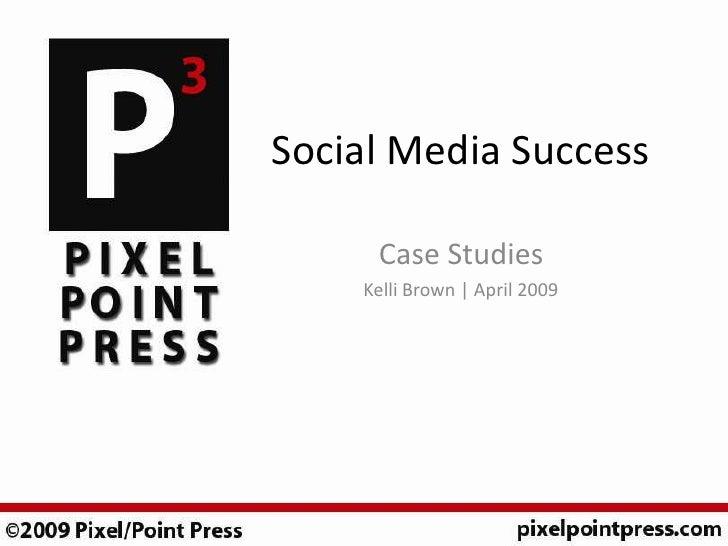 Social Media Success       Case Studies     Kelli Brown | April 2009