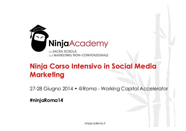 ninjacademy.it Ninja Corso Intensivo in Social Media Marketing 27-28 Giugno 2014 • @Roma - Working Capital Accelerator #ni...