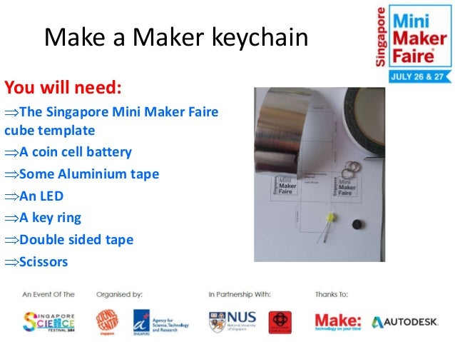 Make a Maker keychain You will need: The Singapore Mini Maker Faire cube template A coin cell battery Some Aluminium tape ...