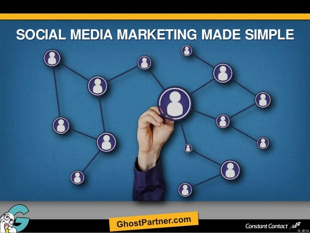 SOCIAL MEDIA MARKETING MADE SIMPLE  © 2014