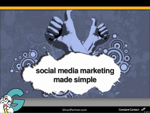 social media marketing     made simple       GhostPartner.com                          © 2012