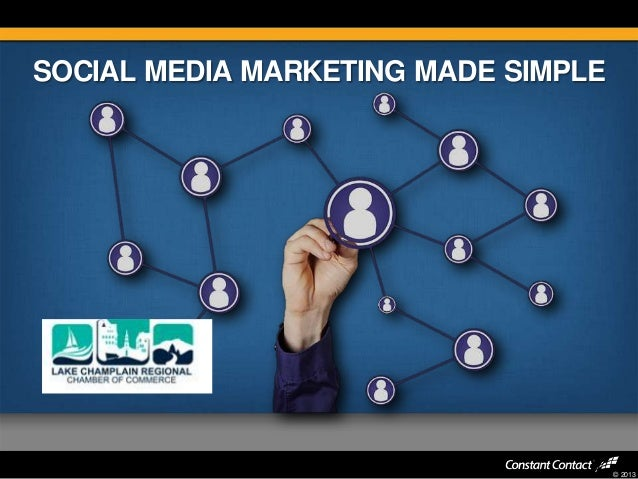 SOCIAL MEDIA MARKETING MADE SIMPLE  © 2013