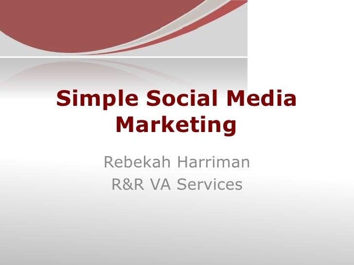 Simple Social Media Marketing<br />Rebekah Harriman<br />R&R VA Services<br />