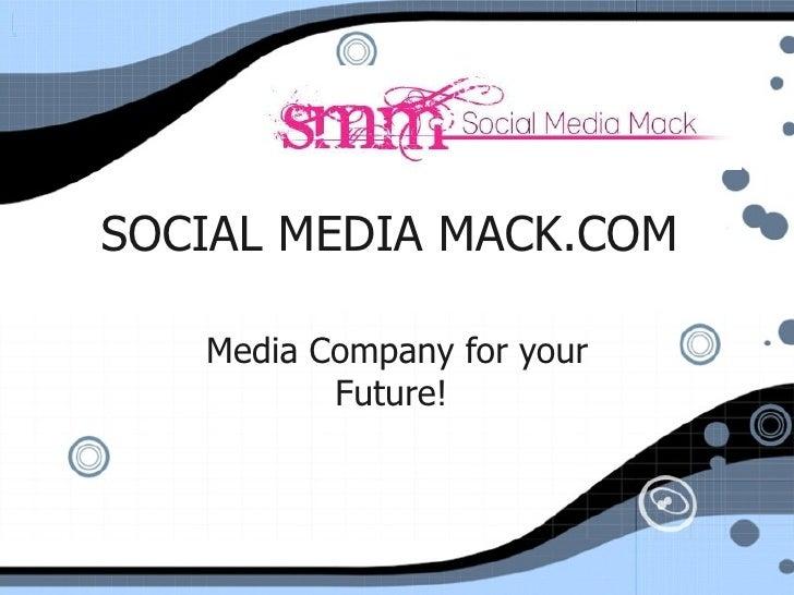 SOCIAL MEDIA MACK.COM   Media Company for your Future!