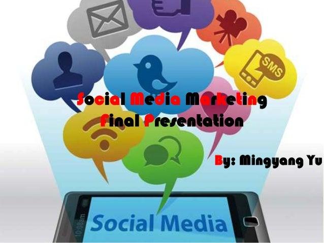 Social Media Marketing   Final Presentation               By: Mingyang Yu