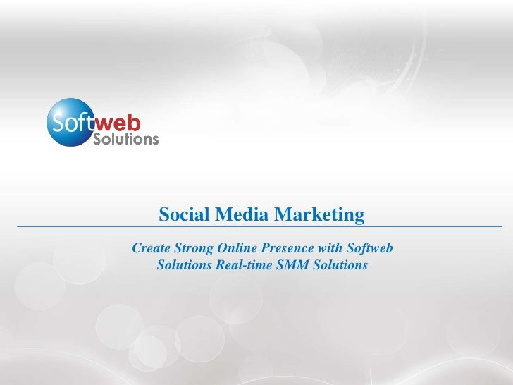 Social Media MarketingCreate Strong Online Presence with Softweb   Solutions Real-time SMM Solutions