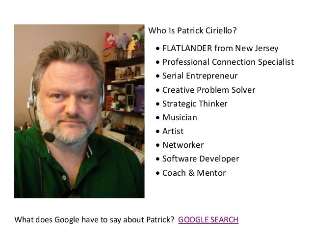 Who Is Patrick Ciriello?  FLATLANDER from New Jersey  Professional Connection Specialist  Serial Entrepreneur  Creativ...