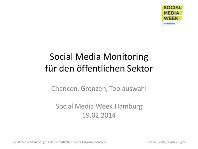 Social Media Monitoring für den öffentlichen Sektor Chancen, Grenzen, Toolauswahl Social Media Week Hamburg 19.02.2014  So...