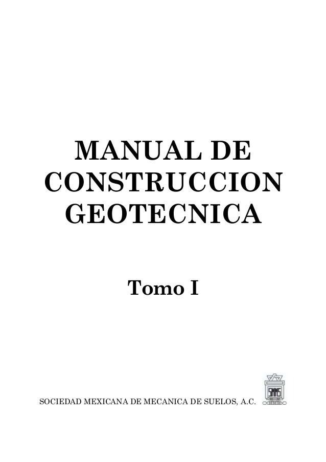 MANUAL DE CONSTRUCCION GEOTECNICA Tomo I SOCIEDAD MEXICANA DE MECANICA DE SUELOS, A.C.