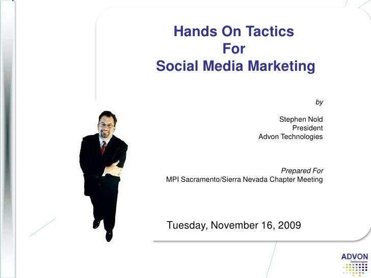 Hands On Tactics For Social Media Marketing<br />Tuesday, November 16,2009<br />by<br />Stephen Nold <br />PresidentAdvon...