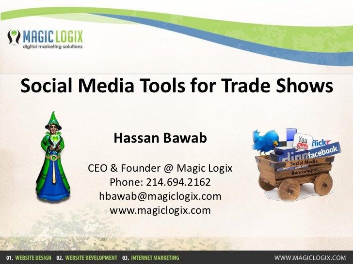 Social Media Tools for Trade Shows           Hassan Bawab       CEO & Founder @ Magic Logix           Phone: 214.694.2162 ...