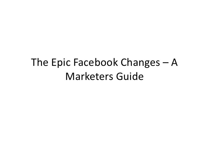 The Epic Facebook Changes – A       Marketers Guide