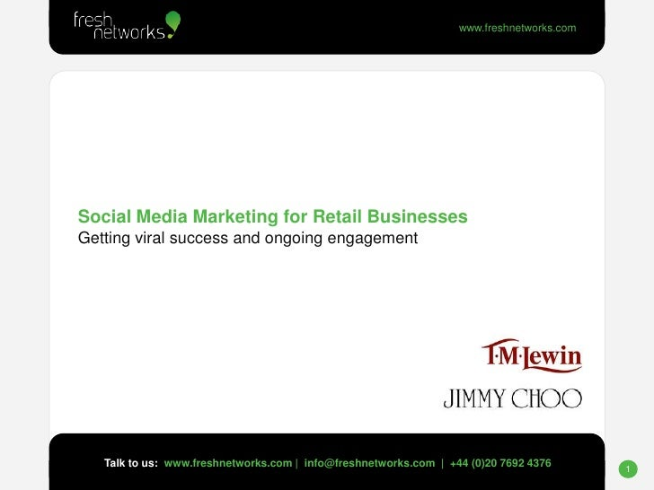 Social Media Marketing for Retail BusinessesGetting viral success and ongoing engagement<br />Talk to us:  www.freshnetwor...
