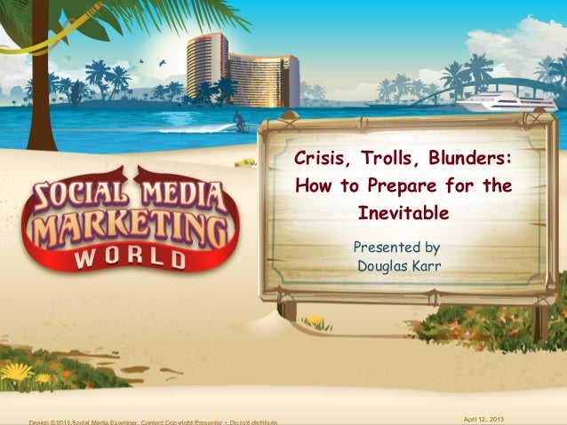 Crisis, Trolls, Blunders:How to Prepare for the        Inevitable      Presented by      Douglas Karr                     ...
