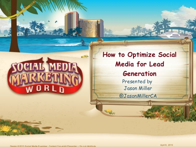 How to Optimize Social   Media for Lead     Generation     Presented by      Jason Miller    @JasonMillerCA               ...