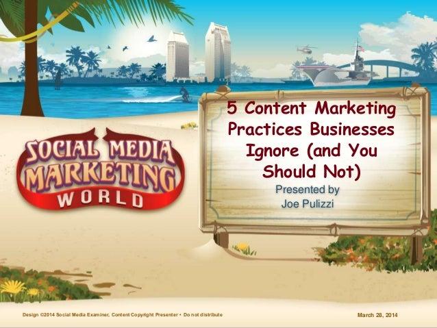 March 28, 2014Design ©2014 Social Media Examiner, Content Copyright Presenter • Do not distribute 5 Content Marketing Prac...
