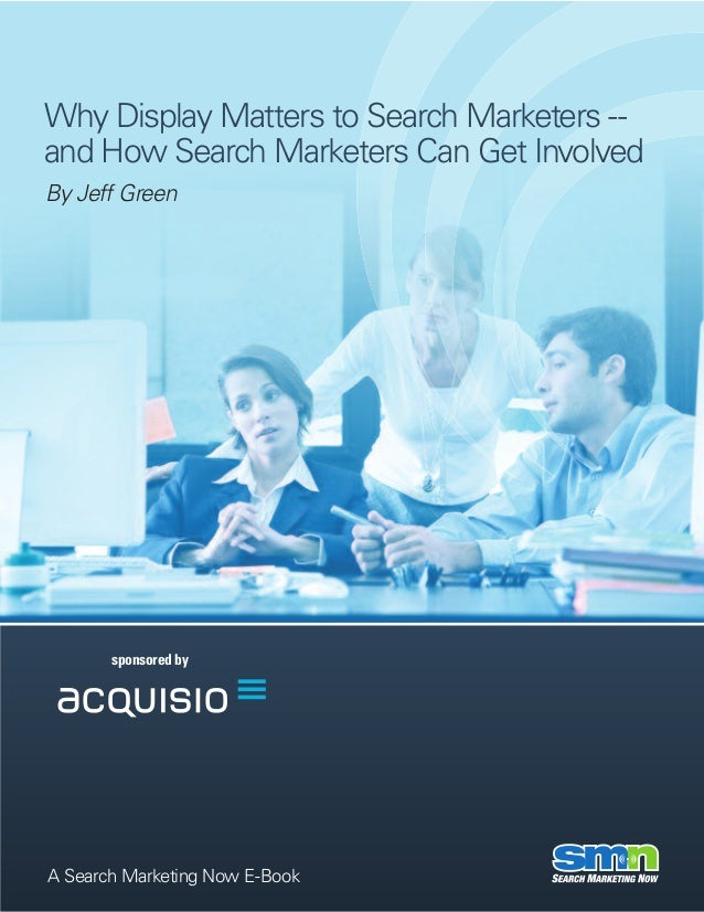 Why Display Matters to Search Marketers --and How Search Marketers Can Get InvolvedBy Jeff Green       sponsored byA Searc...