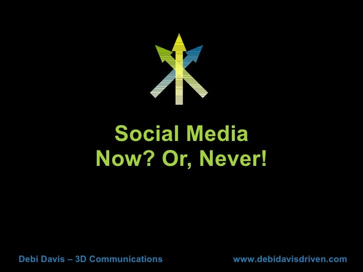 Social Media - Now? Or, Never!