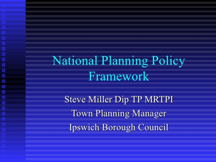 National Planning Policy      Framework  Steve Miller Dip TP MRTPI    Town Planning Manager   Ipswich Borough Council